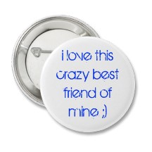 i_love_this_crazy_best_friend_of_mine_button-p145225792253024985en872_216